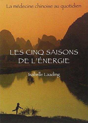 Les cinq saisons de l'énergie : La médecine chinoise...