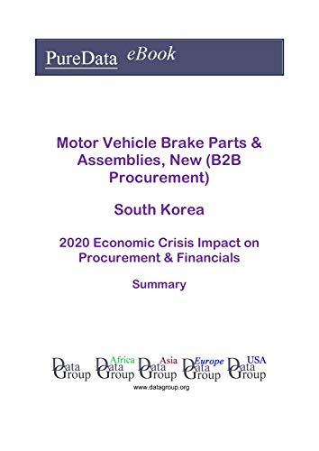 Motor Vehicle Brake Parts & Assemblies, New (B2B Procurement) South Korea Summary: 2020 Economic Crisis Impact on Revenues & Financials (English Edition)