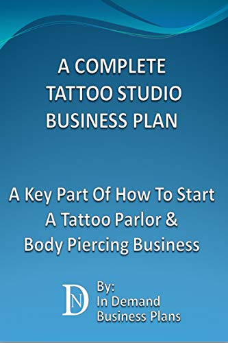 A Complete Tattoo Studio Business Plan:  A Key Part Of How To Start A Tattoo Parlor & Body Piercing Business (English Edition)