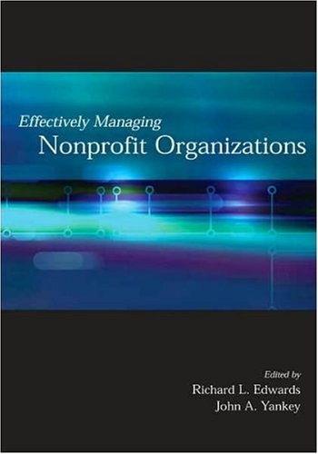 Compare Textbook Prices for Effectively Managing Nonprofit Organizations 1 Edition ISBN 9780871013699 by John A. Yankey,Richard L. Edwards