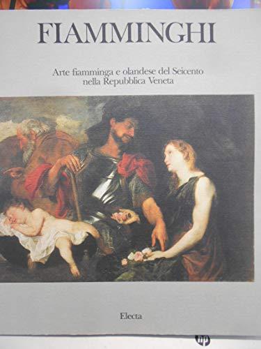 Fiamminghi. Arte fiamminga e olandese nei territori della Repubblica veneta. Catalogo della mostra. Ediz. illustrata