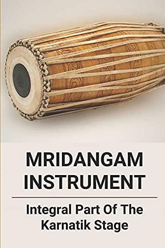 Mridangam Instrument: Integral Part Of The Karnatik Stage: History Of Mridangam