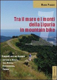 Tra il mare e i monti della Liguria in mountain bike. Itinerari MTB del Levante. Dintorni di Genova Valli Scrivia Fontanabuona Trebbia