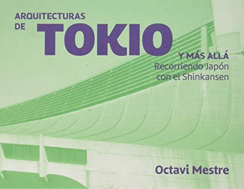 Arquitecturas de Tokio y Más allá: Recorriendo Japón con el Shinkansen. Cuadernos de arquitectura para los no arquitectos 2 (Guías de arquitectura para los no arquitectos)