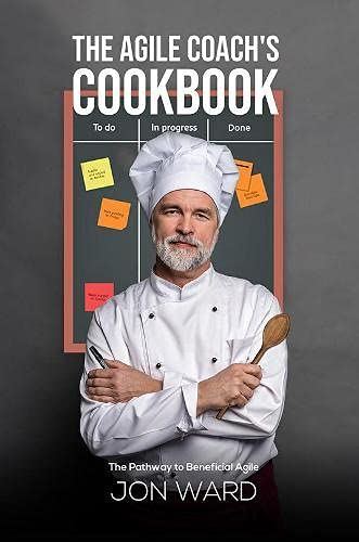 The Agile Coach's Cookbook: The Pathway to Beneficial Agile Front Cover