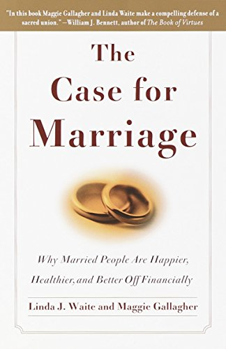 Case for Marriage, The: Why Married People are Happier, Healthier and Better Off Financially