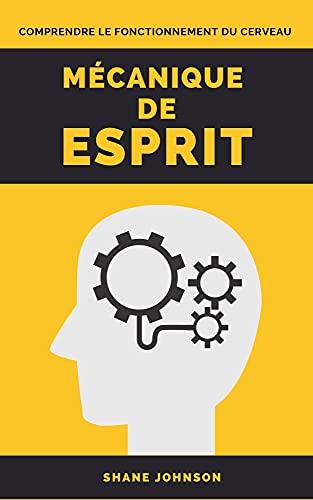 Couverture du livre MÉCANIQUE DE ESPRIT: Comprendre le fonctionnement du cerveau