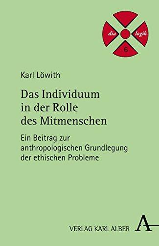Das Individuum in der Rolle des Mitmenschen: Ein Beitrag zur anthropologischen Grundlegung der ethischen Probleme (dialogik)