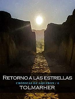 Retorno a las Estrellas (Las Crónicas de Aqueron nº 6) (Spanish Edition) by [TOLMARHER]