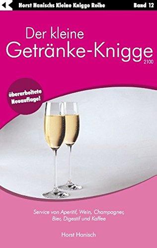 Der kleine Getränke-Knigge 2100: Service von Aperitif, Wein, Champagner, Bier, Digestif und Kaffee