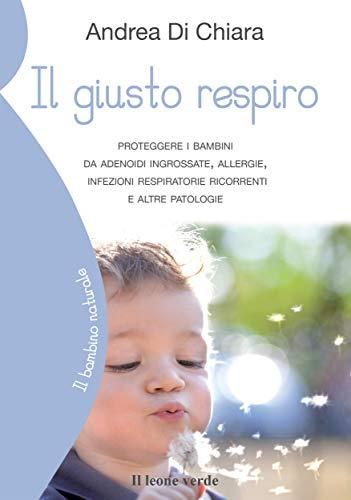 Il giusto respiro: Proteggere i bambini da adenoidi ingrossate, allergie, infezioni respiratorie ric