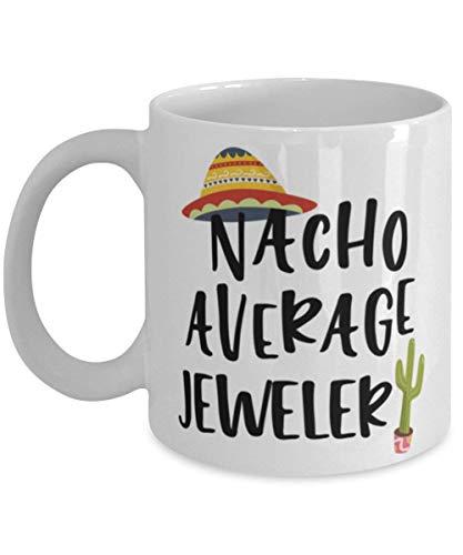 N\A Lustiges Juwelier-Becher-Geschenk Nacho Durchschnittlicher Juwelier-Kaffeetasse 11oz Weiß