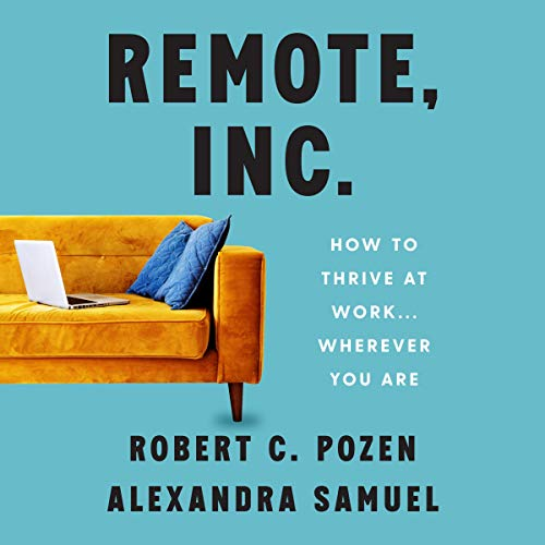 Download Remote, Inc.: How to Thrive at Work...Wherever You Are audio book