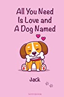 All You Need is Love and a Dog Named Jack Notebook: Halloween Notebook for All Dog Lovers / Gift Journal for People Who Love Just Dogs Named Jack