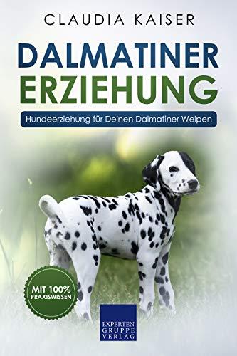 Dalmatiner Erziehung: Hundeerziehung für Deinen Dalmatiner Welpen (Dalmatiner Training 1)