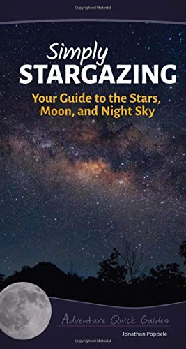 Simply Stargazing: Your Guide to the Stars, Moon, and Night Sky (Adventure Quick Guides)