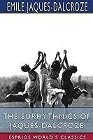 The Eurhythmics of Jaques-Dalcroze (Esprios Classics)