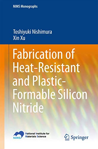 Fabrication of Heat-Resistant and Plastic-Formable Silicon Nitride (NIMS Monographs)