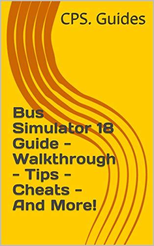 Bus Simulator 18 Guide - Walkthrough - Tips - Cheats - And More! (English Edition)