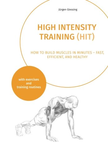 High Intensity Training: How to build muscles in minutes - fast, efficient, and healthy