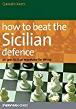 How To Beat The Sicilian Defence: An Anti-sicilian Repertoire For White-Jones, Gawain