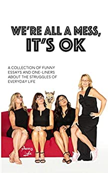 We're All A Mess, It's OK: A collection of funny essays and one-liners about the struggles of everyday life by [Amy Lyle]