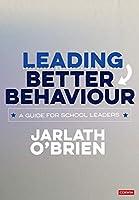 Leading Better Behaviour: A Guide for School Leaders (Corwin Ltd)