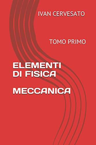 ELEMENTI DI FISICA - MECCANICA: TOMO PRIMO