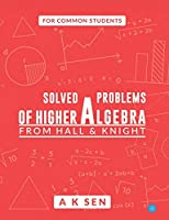Solved problems of higher algebra - from hall and knight