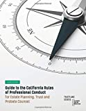 Guide to the California Rules of Professional Conduct for Estate Planning, Trust and Probate Counsel: Fourth Edition