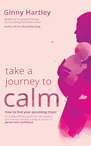 Take a Journey to Calm: A self–help guide for new mothers needing coping strategies for their babies and young children.