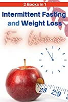 Intermittent Fasting and Weight Loss for Women - 2 Books in 1: The Only Guide You Need to Lose Weight Fast and Keep It Off for Good! Learn How to Slow Aging and Feel More Attractive in 3 Weeks!