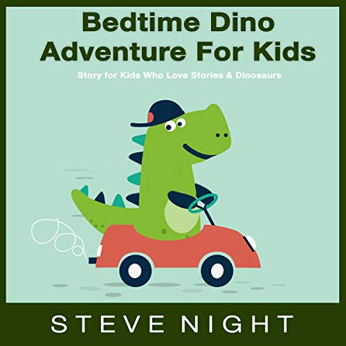Bedtime Dino Adventure for Kids: A Story for Kids Who Love Stories & Dinosaurs cover art