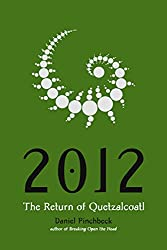 The Return of Quetzalcoatl By Daniel Pinchbeck