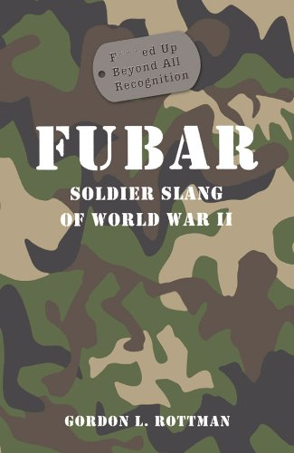 FUBAR F***ed Up Beyond All Recognition: Soldier Slang of World War II (General Military) (English Edition)