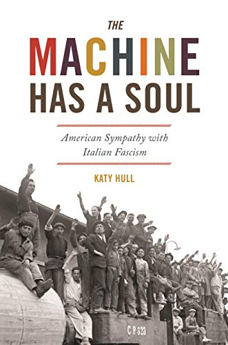 Image of The Machine Has a Soul: American Sympathy with Italian Fascism (America in the World, 39)