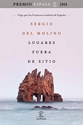 Lugares fuera de sitio. Premio Espasa 2018: Viaje por las fronteras insólitas...