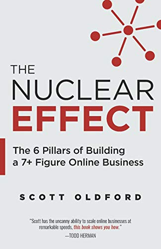 The Nuclear Effect: The 6 Pillars of Building a 7+ Figure Online Business