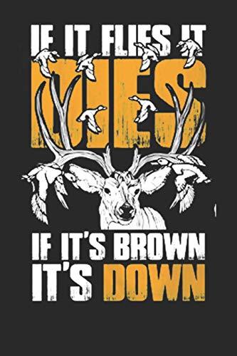 If It Flies It Dies, If It's Brown It's Down: Deer hunting journal, deer hunting gifts for men funny: Deer Hunters Track Record of Species, Location, Gear - Shooting Seasons Dates