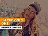 I'm The Only One al estilo de Melissa Etheridge