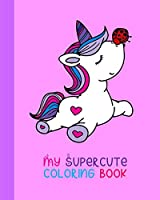 My Supercute Coloring Book: Kawaii, Caticorns, Unicorns and Much More