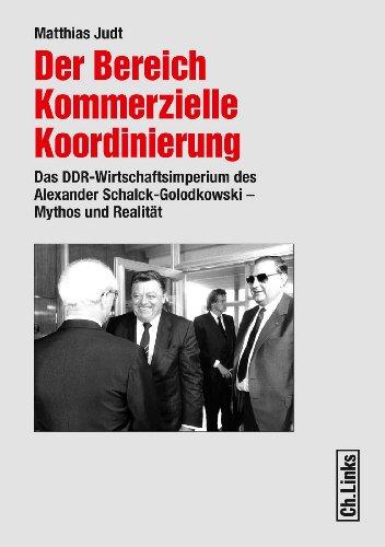 Der Bereich Kommerzielle Koordinierung: Das DDR-Wirtschaftsimperium des Alexander Schalck-Golodkowski - Mythos und Realität (Forschungen zur DDR-Gesellschaft)