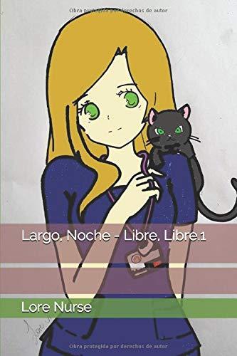 Largo, Noche - Libre, Libre: 1 (Lore Nurse)