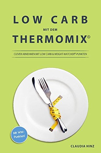 Low Carb mit dem Thermomix:: Clever Abnehmen mit Low Carb & Weight-Watcher®-Punkten