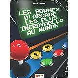 Les bornes d'arcade les plus incroyables au monde: 1971/2001 : 30 ans de bornes d'arcade