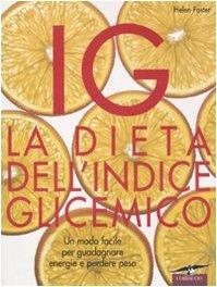 IG. La dieta dell'indice glicemico. Un modo facile per guadagnare energie e perdere peso