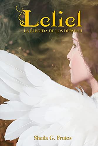 Leliel: La Elegida de los Dioses II de Sheila G. Frutos