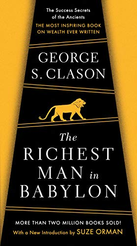 Richest Man in Babylon: The Success Secrets of the Ancients--The Most Inspiring Book on Wealth Ever Written