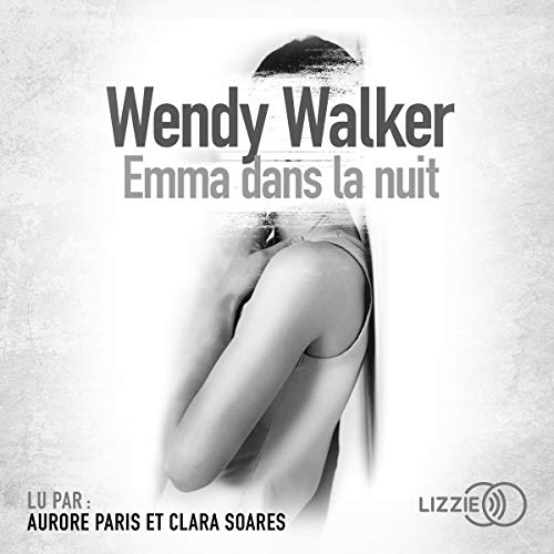 Emma dans la nuit                   By:                                                                                                                                 Wendy Walker                               Narrated by:                                                                                                                                 Clara Soares,                                                                                        Aurore Paris                      Length: 9 hrs and 43 mins     Not rated yet     Overall 0.0