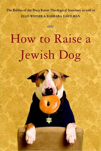 Compare Textbook Prices for How to Raise a Jewish Dog  ISBN 9780316154666 by Rabbis of Boca Raton Theological Seminary,Weiner, Ellis,Davilman, Barbara